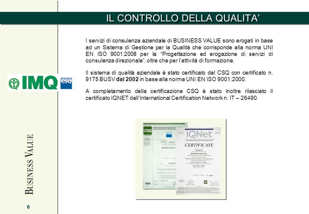 IL CONTROLLO DELLA QUALITA 6 I servizi di consulenza aziendale di BUSINESS VALUE sono erogati in base ad un Sistema di Gestione per la Qualità che cor