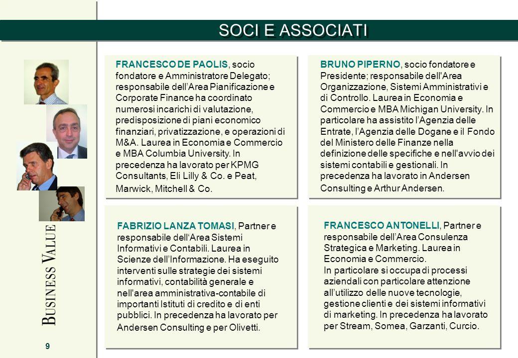 SOCI E ASSOCIATI 9 FRANCESCO DE PAOLIS, socio fondatore e Amministratore Delegato; responsabile dellArea Pianificazione e Corporate Finance ha coordin