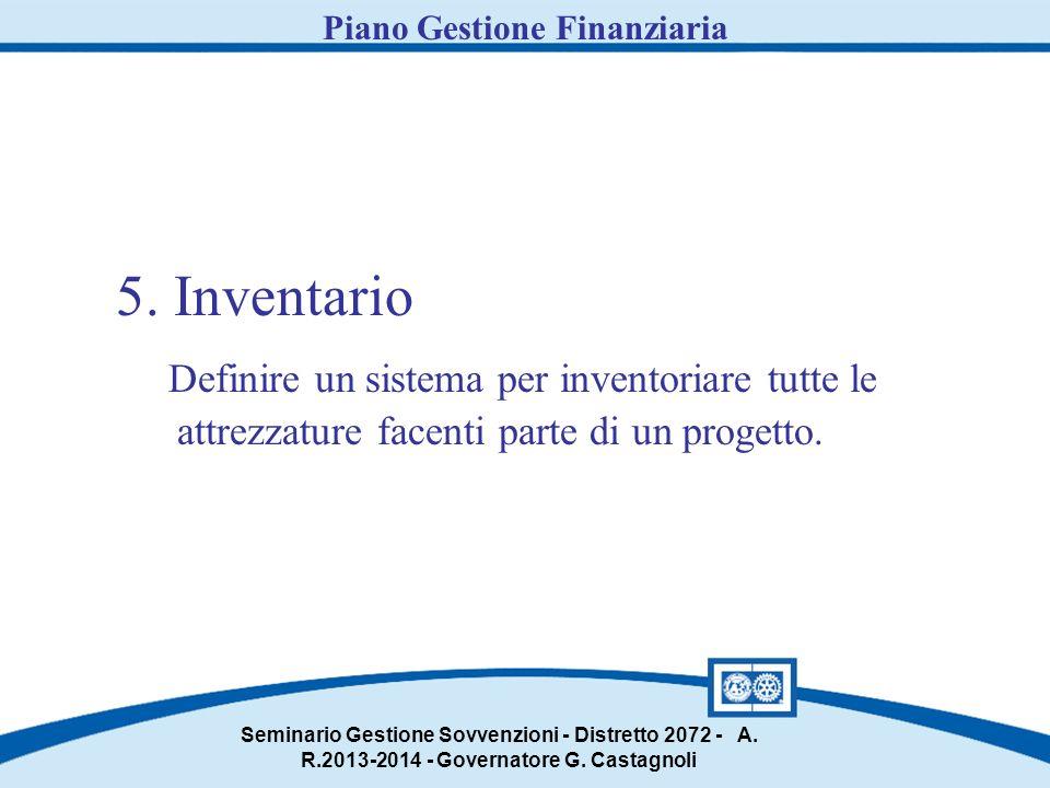 5. Inventario Definire un sistema per inventoriare tutte le attrezzature facenti parte di un progetto. Seminario Gestione Sovvenzioni - Distretto 2072