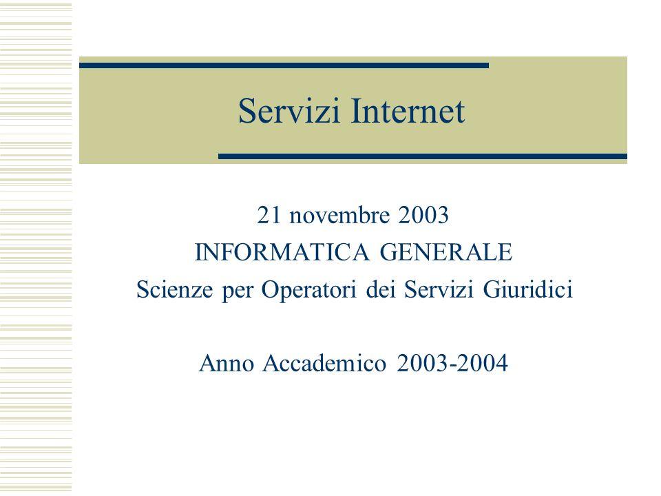 Servizi Internet 21 novembre 2003 INFORMATICA GENERALE Scienze per Operatori dei Servizi Giuridici Anno Accademico 2003-2004