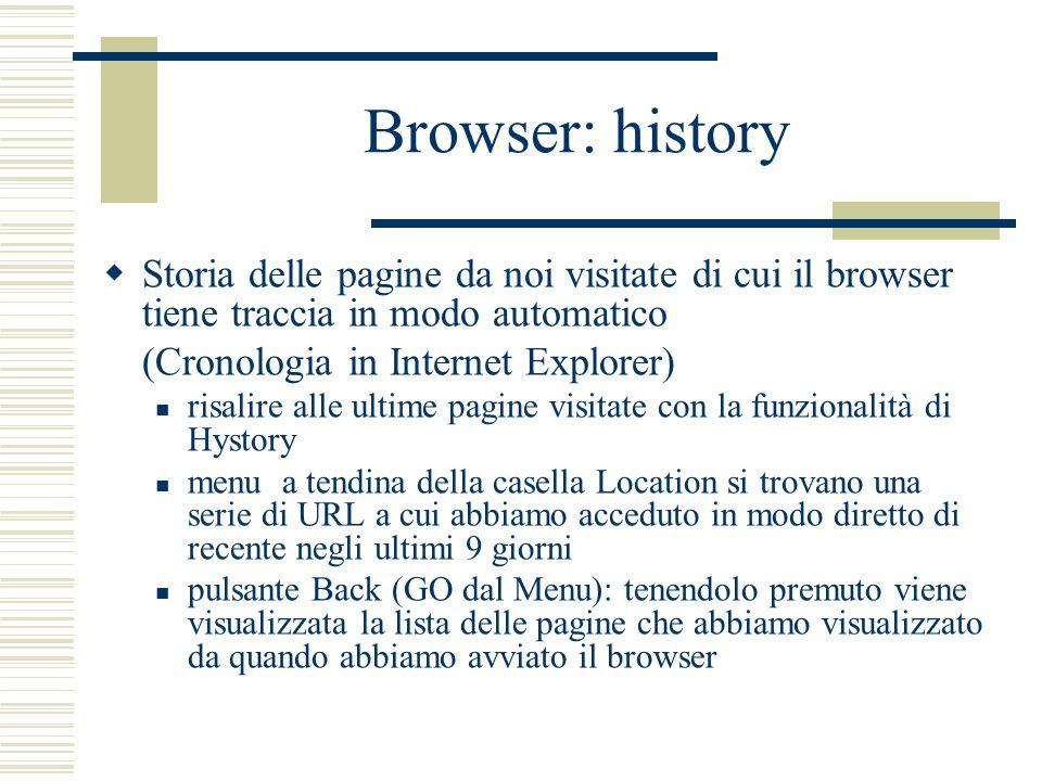 Browser: history Storia delle pagine da noi visitate di cui il browser tiene traccia in modo automatico (Cronologia in Internet Explorer) risalire all