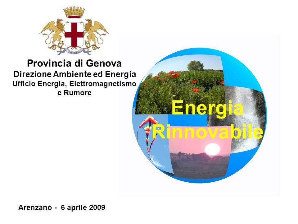 Energia Rinnovabile Provincia di Genova Direzione Ambiente ed Energia Ufficio Energia, Elettromagnetismo e Rumore Arenzano - 6 aprile 2009
