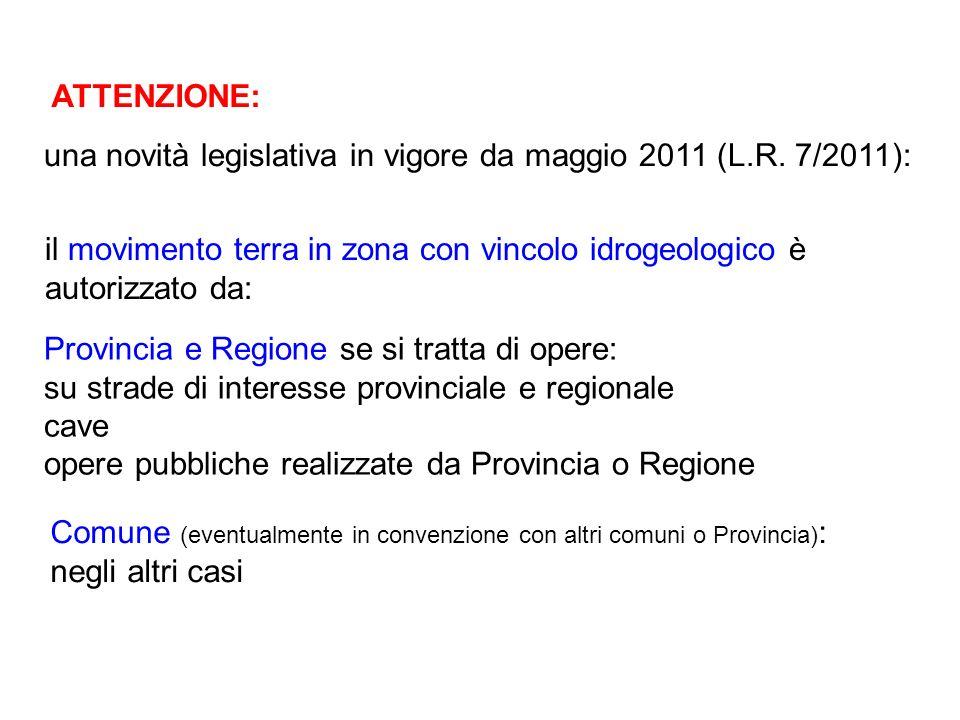 ATTENZIONE: una novità legislativa in vigore da maggio 2011 (L.R. 7/2011): il movimento terra in zona con vincolo idrogeologico è autorizzato da: Prov