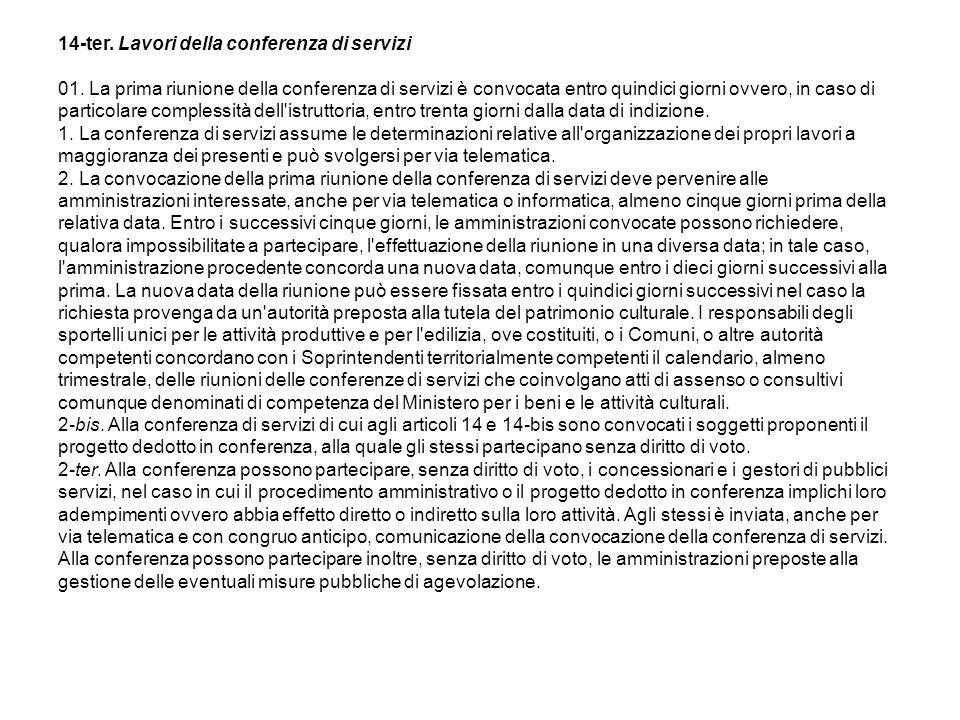 14-ter. Lavori della conferenza di servizi (51). (51) 01. La prima riunione della conferenza di servizi è convocata entro quindici giorni ovvero, in c