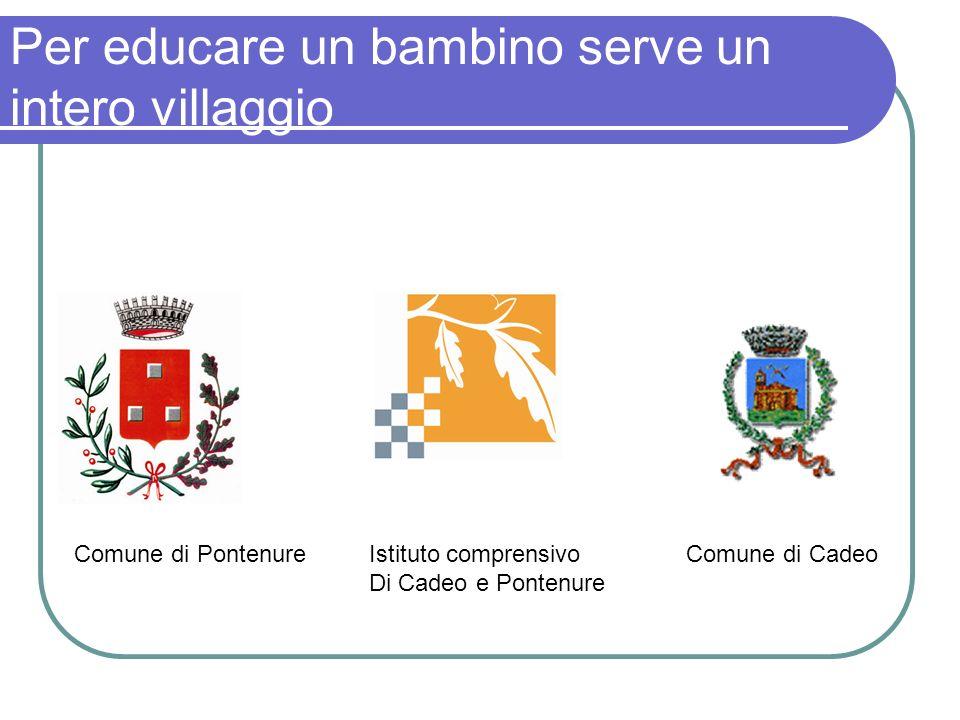 Per educare un bambino serve un intero villaggio Istituto comprensivo Di Cadeo e Pontenure Comune di PontenureComune di Cadeo