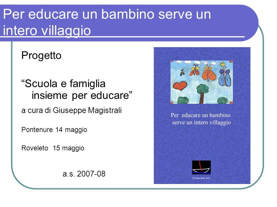 Per educare un bambino serve un intero villaggio Progetto Scuola e famiglia insieme per educare a cura di Giuseppe Magistrali Pontenure 14 maggio Rove