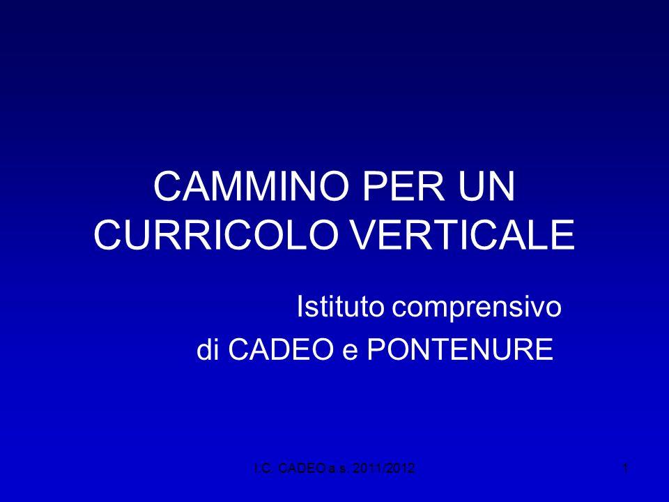 I.C. CADEO a.s. 2011/20121 CAMMINO PER UN CURRICOLO VERTICALE Istituto comprensivo di CADEO e PONTENURE