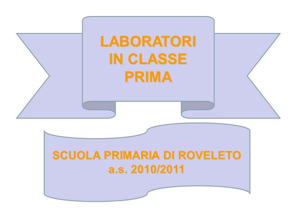 LABORATORI IN CLASSE PRIMA SCUOLA PRIMARIA DI ROVELETO a.s. 2010/2011