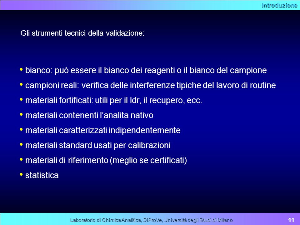 Introduzione 11 Laboratorio di Chimica Analitica, DiProVe, Università degli Studi di Milano Gli strumenti tecnici della validazione: bianco: può esser