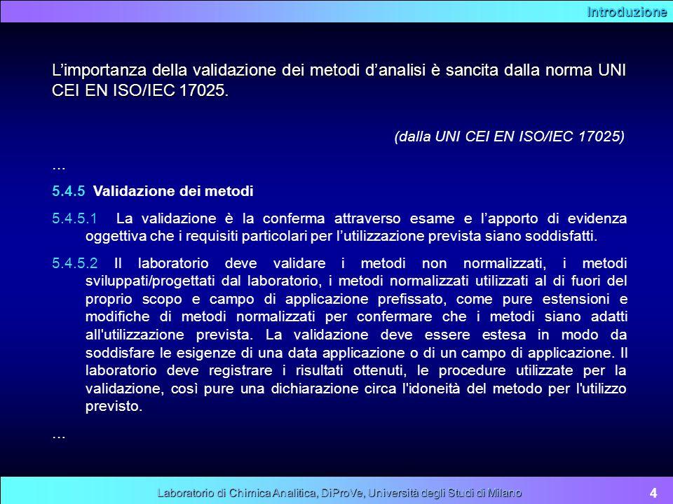 Introduzione 5 Laboratorio di Chimica Analitica, DiProVe, Università degli Studi di Milano Nota 1: La validazione può comprendere procedure per il campionamento, la manipolazione e il trasporto.