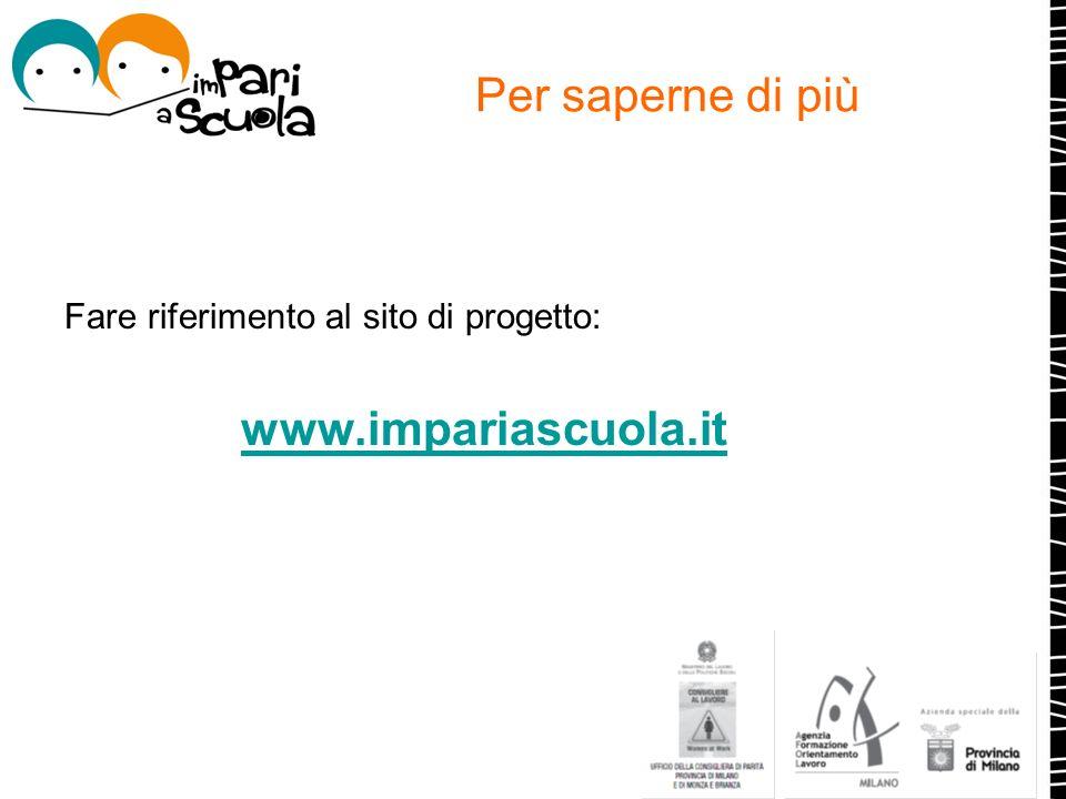 Per saperne di più Fare riferimento al sito di progetto: www.impariascuola.it