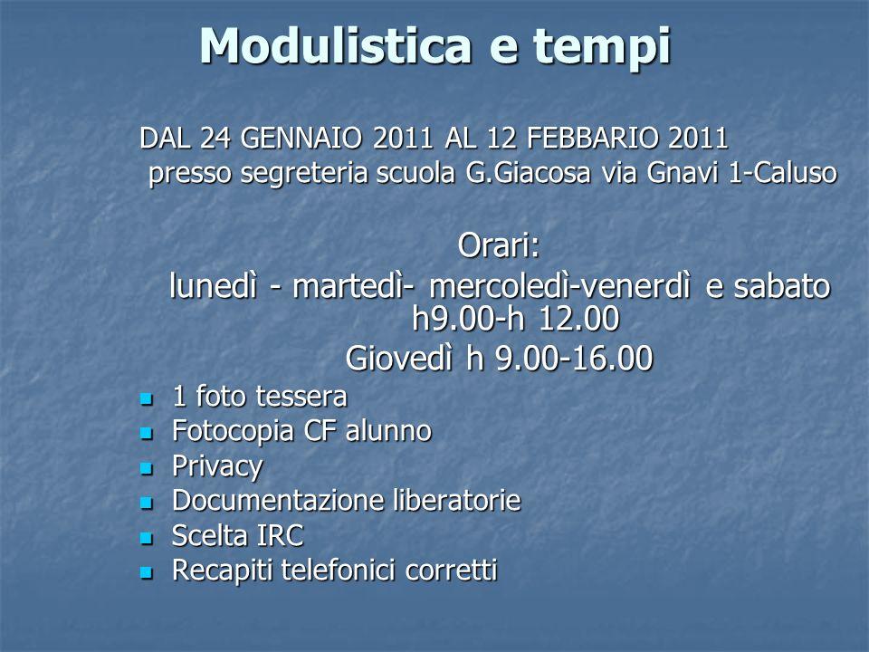 Modulistica e tempi DAL 24 GENNAIO 2011 AL 12 FEBBARIO 2011 presso segreteria scuola G.Giacosa via Gnavi 1-Caluso presso segreteria scuola G.Giacosa v