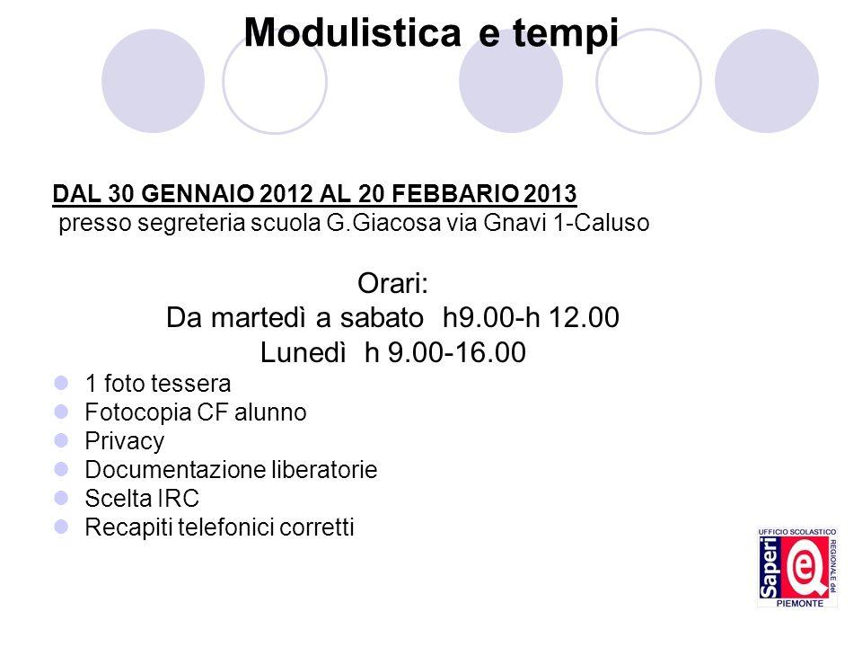 Modulistica e tempi DAL 30 GENNAIO 2012 AL 20 FEBBARIO 2013 presso segreteria scuola G.Giacosa via Gnavi 1-Caluso Orari: Da martedì a sabato h9.00-h 1