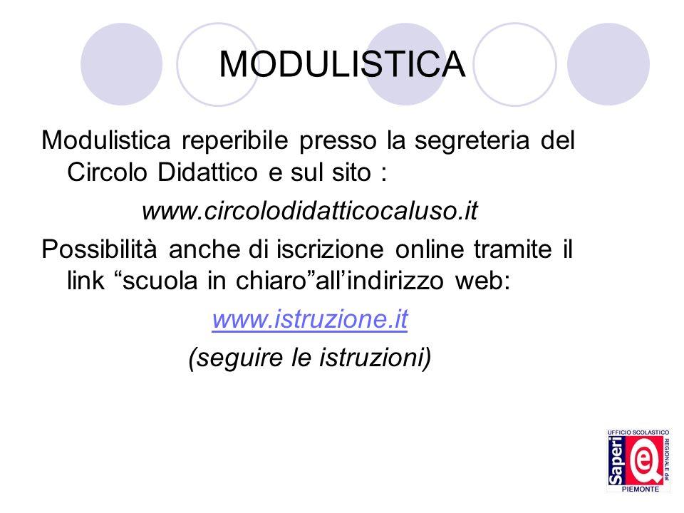 MODULISTICA Modulistica reperibile presso la segreteria del Circolo Didattico e sul sito : www.circolodidatticocaluso.it Possibilità anche di iscrizio