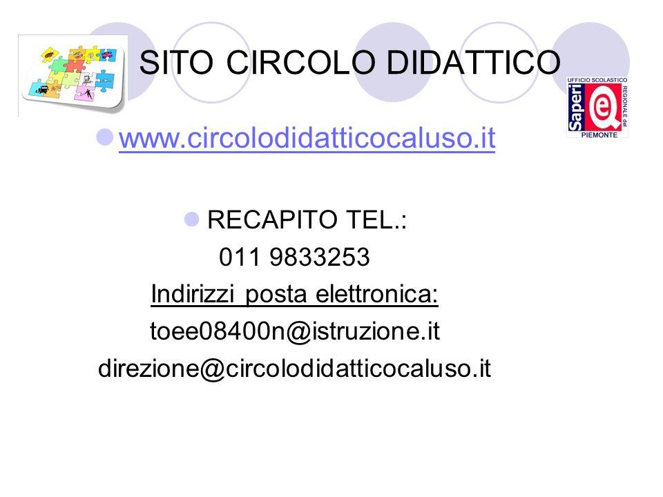 SITO CIRCOLO DIDATTICO www.circolodidatticocaluso.it RECAPITO TEL.: 011 9833253 Indirizzi posta elettronica: toee08400n@istruzione.it direzione@circol