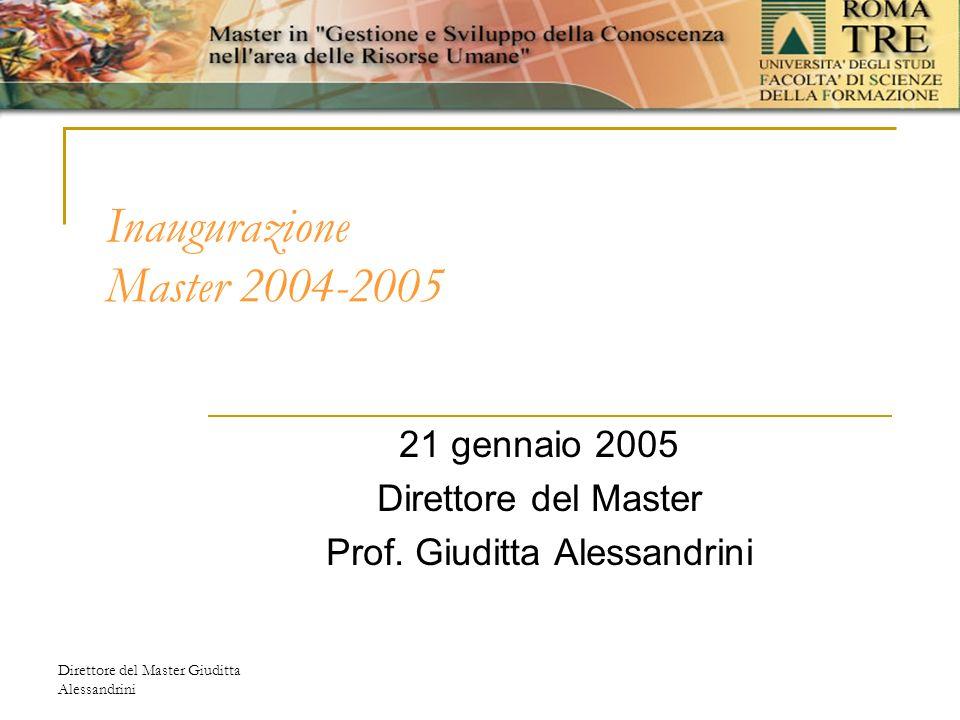 Direttore del Master Giuditta Alessandrini Inaugurazione Master 2004-2005 21 gennaio 2005 Direttore del Master Prof.