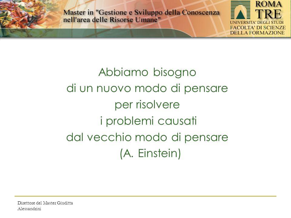Direttore del Master Giuditta Alessandrini Abbiamo bisogno di un nuovo modo di pensare per risolvere i problemi causati dal vecchio modo di pensare (A.