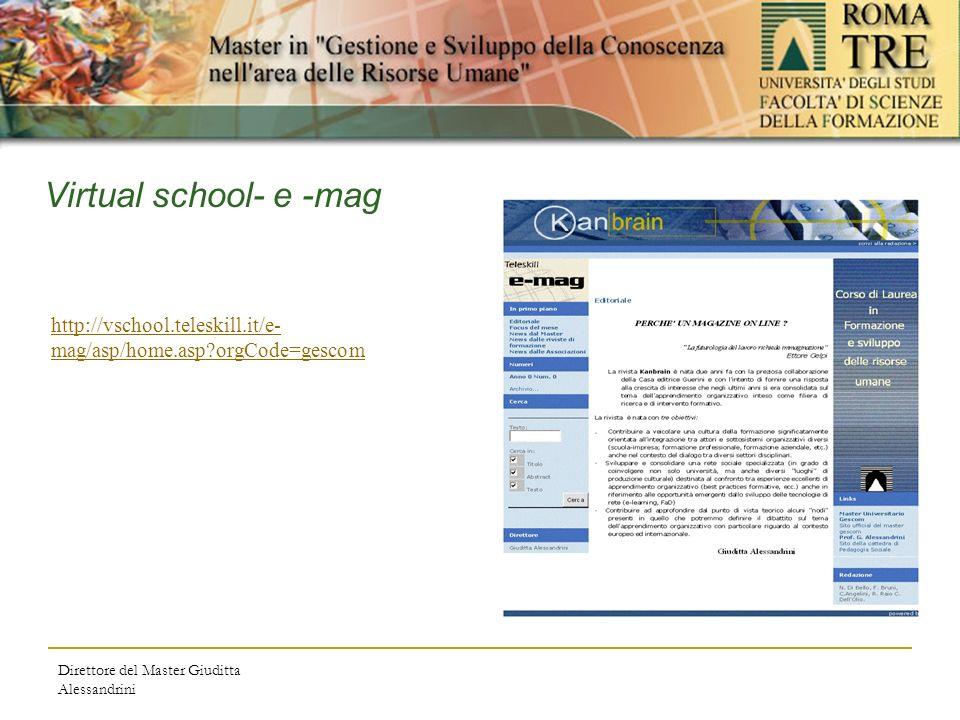 Direttore del Master Giuditta Alessandrini Virtual school- e -mag http://vschool.teleskill.it/e- mag/asp/home.asp orgCode=gescom