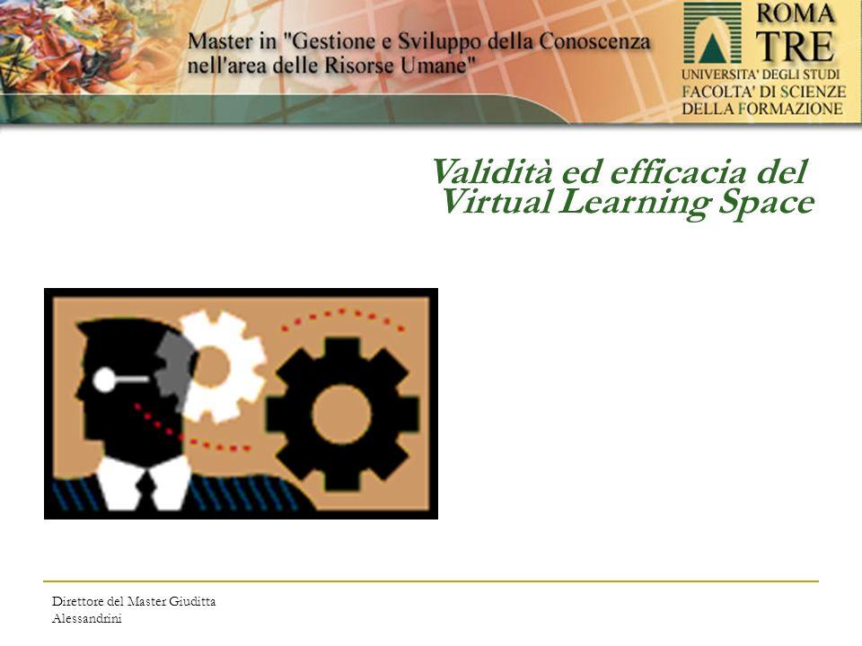 Direttore del Master Giuditta Alessandrini Validità ed efficacia del Virtual Learning Space