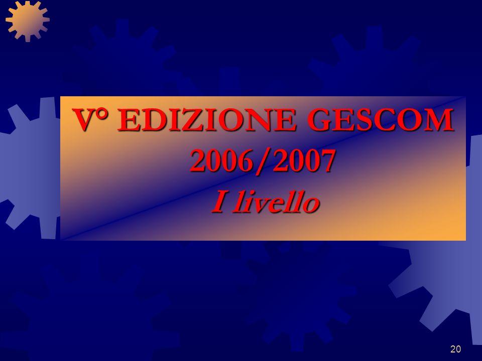20 V° EDIZIONE GESCOM 2006/2007 I livello