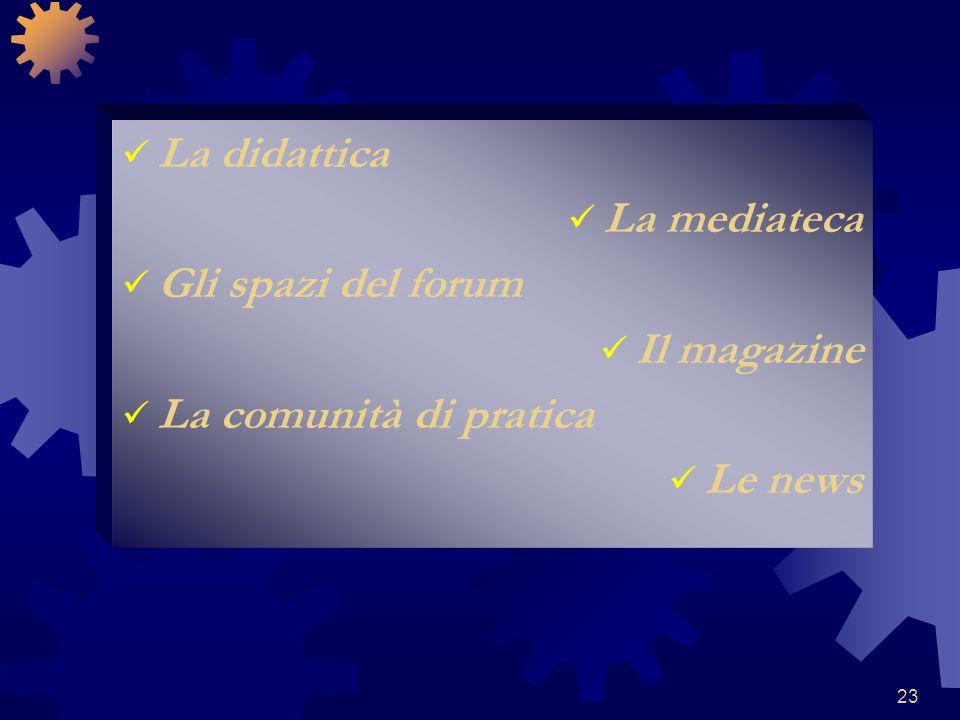 23 La didattica La mediateca Gli spazi del forum Il magazine La comunità di pratica Le news