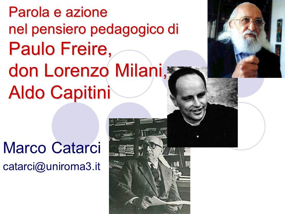 Parola e azione nel pensiero pedagogico di Paulo Freire, don Lorenzo Milani, Aldo Capitini Marco Catarci catarci@uniroma3.it