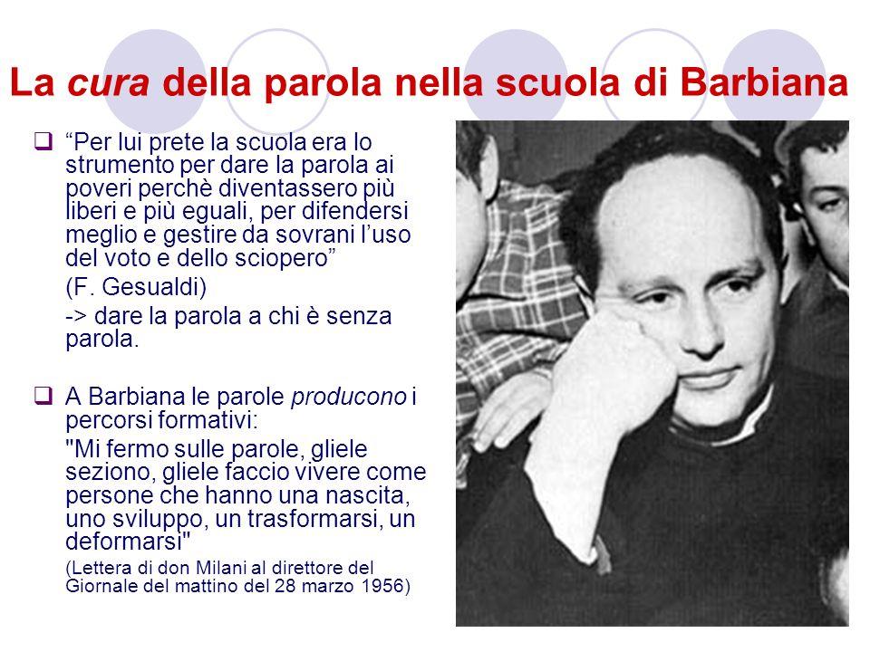 La cura della parola nella scuola di Barbiana Per lui prete la scuola era lo strumento per dare la parola ai poveri perchè diventassero più liberi e p