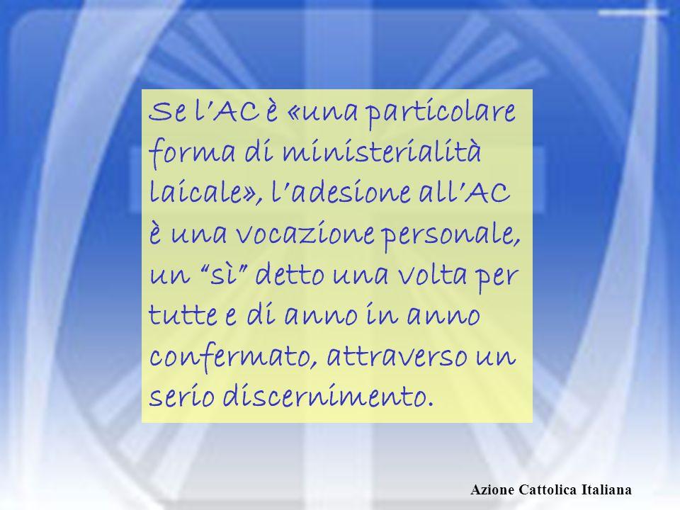 Azione Cattolica Italiana Aderire allAC significa essere, insieme con tutta lassociazione, fedeli a Cristo e alla sua Chiesa, testimoni gioiosi del loro amore per ogni uomo.