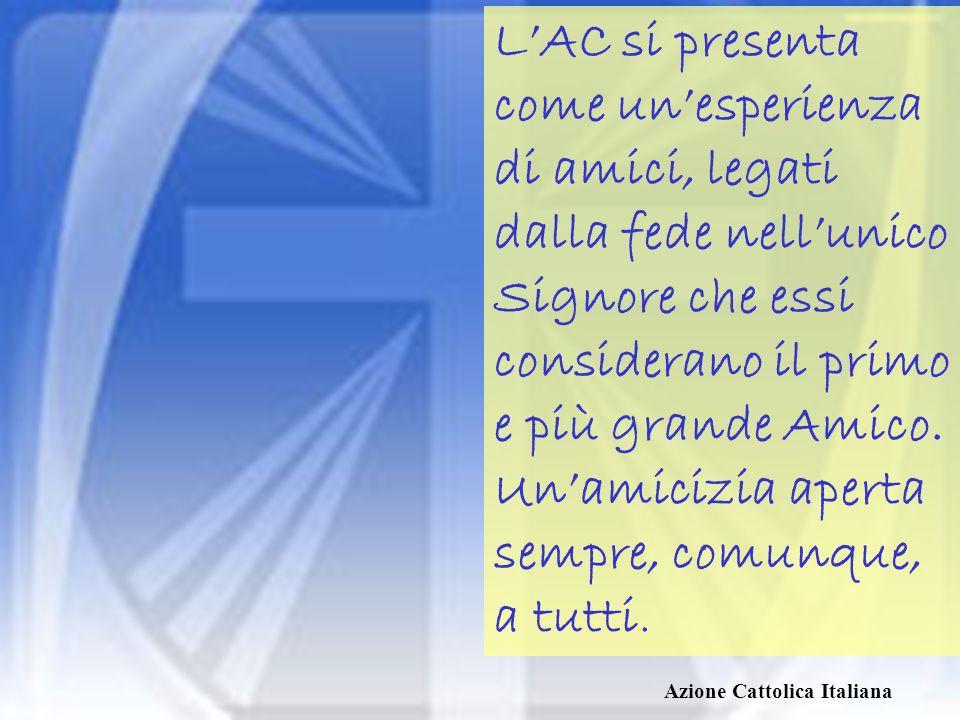 Azione Cattolica Italiana LAC è una associazione che – come afferma Vittorio Bachelet – è una realtà di cristiani che si conoscono, che si vogliono bene, che lavorano assieme in nome del Signore e sono in comunicazione permanente con la Chiesa e il mondo.