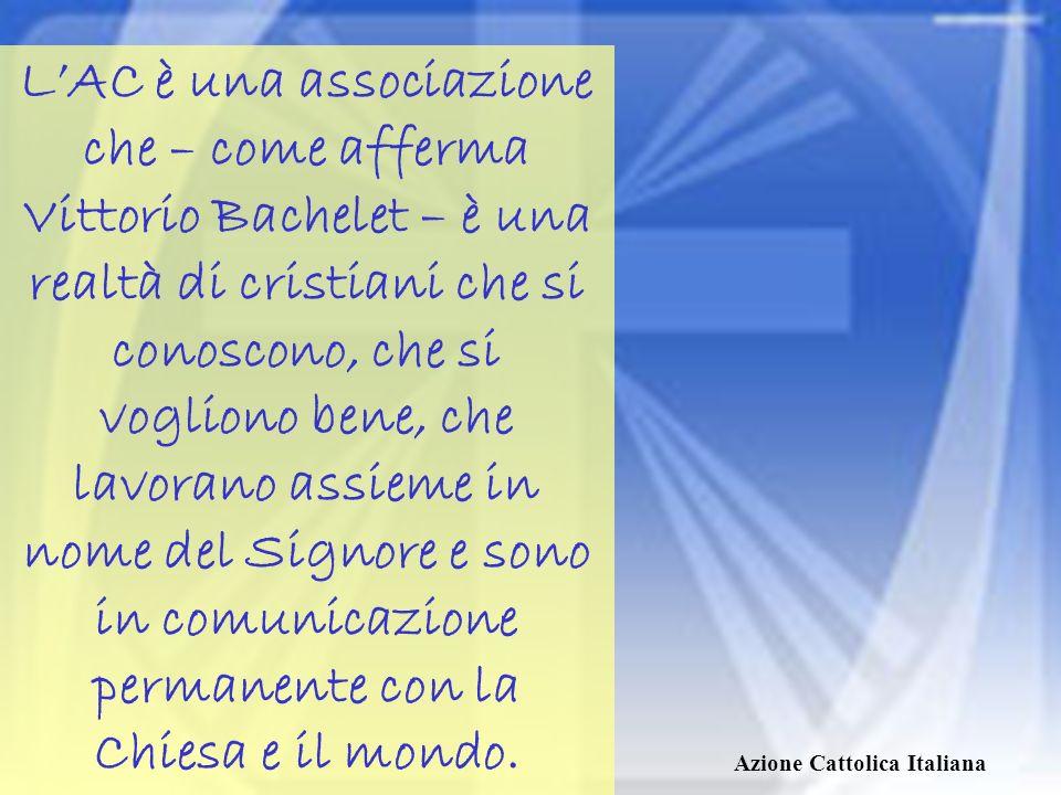Azione Cattolica Italiana Aderendo allAzione Cattolica ogni persona si impegna a far crescere la vita dellassociazione attraverso: la preghiera; la condivisione delle proposte che essa offre; la promozione degli obiettivi che essa sceglie; il contributo economico.