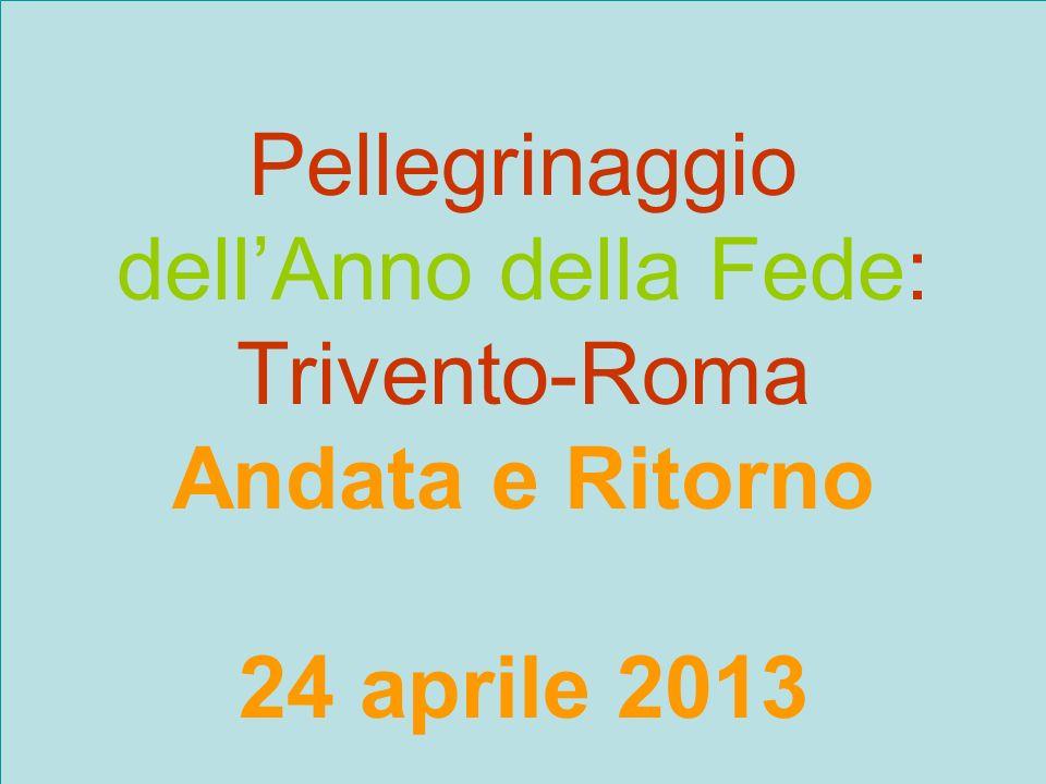Pellegrinaggio dellAnno della Fede: Trivento-Roma Andata e Ritorno 24 aprile 2013