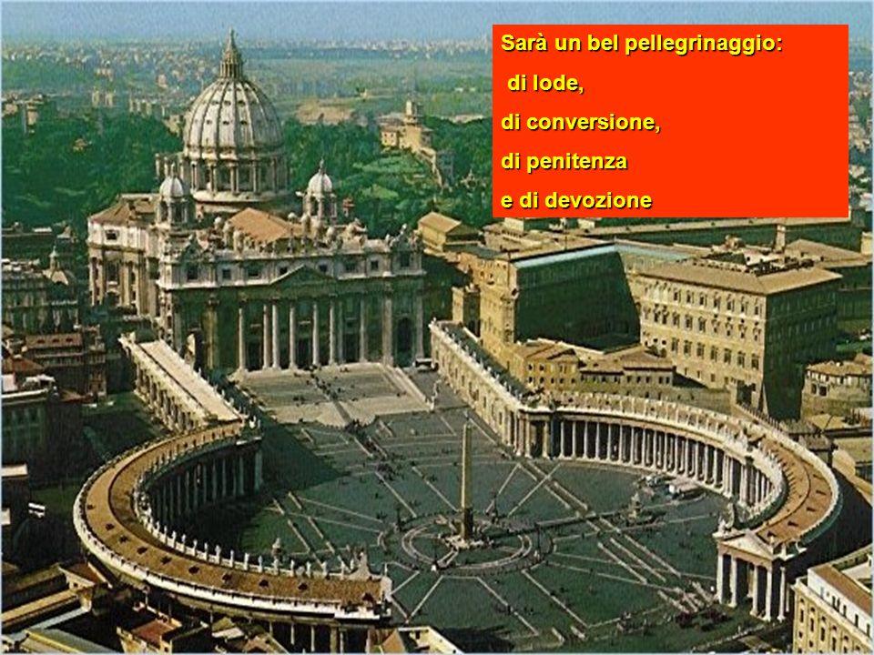 Sarà un bel pellegrinaggio: di lode, di conversione, di penitenza e di devozione