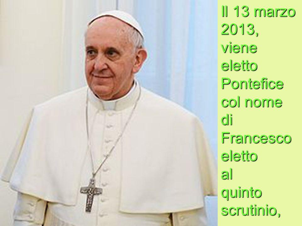 Il 13 marzo 2013, viene eletto Pontefice col nome di Francesco elettoal quinto scrutinio,