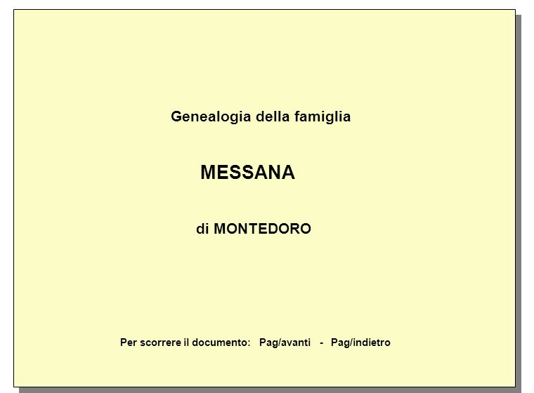 Genealogia della famiglia MESSANA di MONTEDORO Per scorrere il documento: Pag/avanti - Pag/indietro Genealogia della famiglia MESSANA di MONTEDORO Per