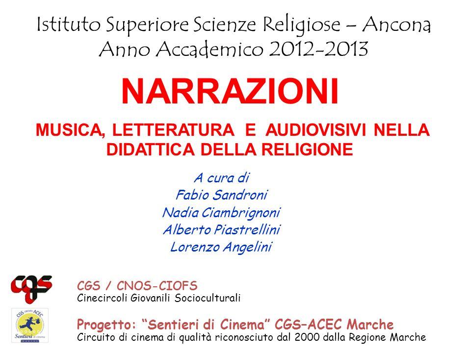 NARRAZIONI MUSICA, LETTERATURA E AUDIOVISIVI NELLA DIDATTICA DELLA RELIGIONE Istituto Superiore Scienze Religiose – Ancona Anno Accademico 2012-2013 P