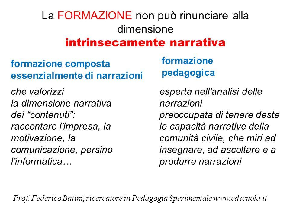 La FORMAZIONE non può rinunciare alla dimensione intrinsecamente narrativa formazione composta essenzialmente di narrazioni che valorizzi la dimension