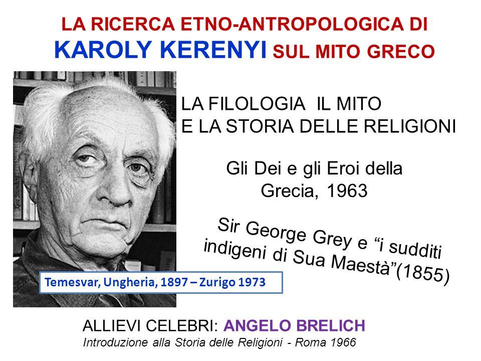 LA RICERCA ETNO-ANTROPOLOGICA DI KAROLY KERENYI SUL MITO GRECO Temesvar, Ungheria, 1897 – Zurigo 1973 LA FILOLOGIA IL MITO E LA STORIA DELLE RELIGIONI