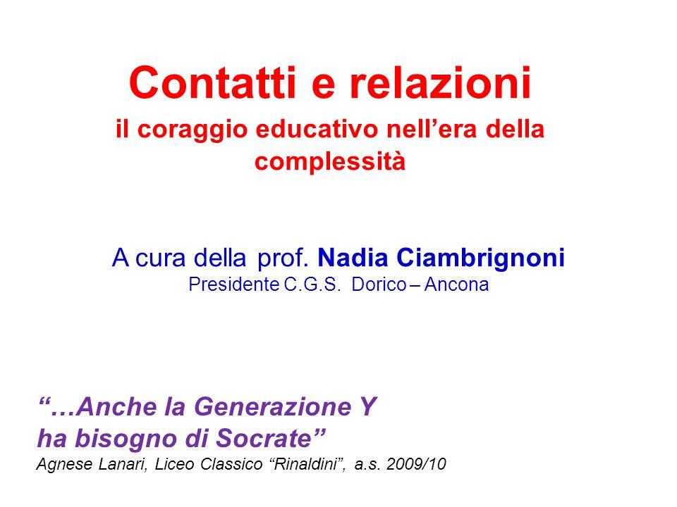 Contatti e relazioni il coraggio educativo nellera della complessità A cura della prof.