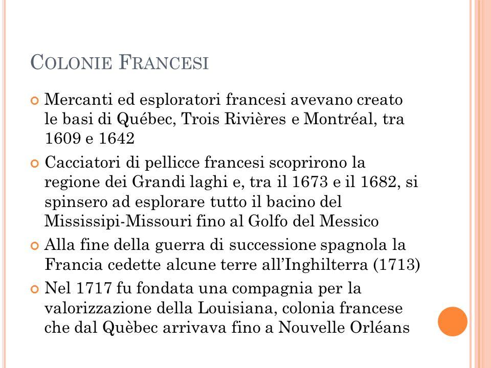 C OLONIE F RANCESI Mercanti ed esploratori francesi avevano creato le basi di Québec, Trois Rivières e Montréal, tra 1609 e 1642 Cacciatori di pellicc