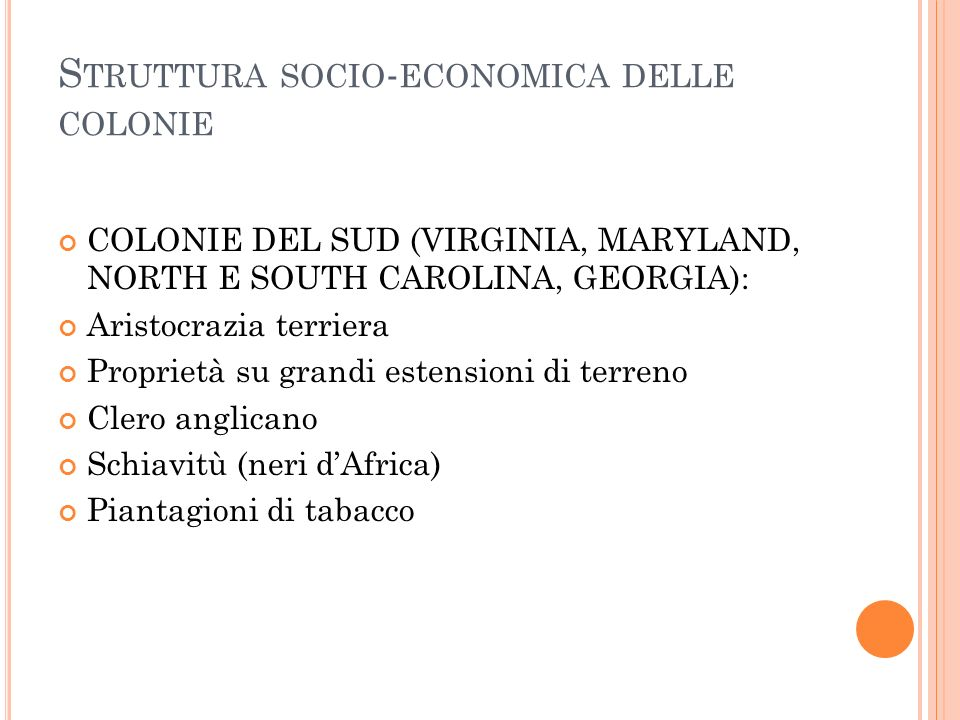 S TRUTTURA SOCIO - ECONOMICA DELLE COLONIE COLONIE DEL SUD (VIRGINIA, MARYLAND, NORTH E SOUTH CAROLINA, GEORGIA): Aristocrazia terriera Proprietà su g