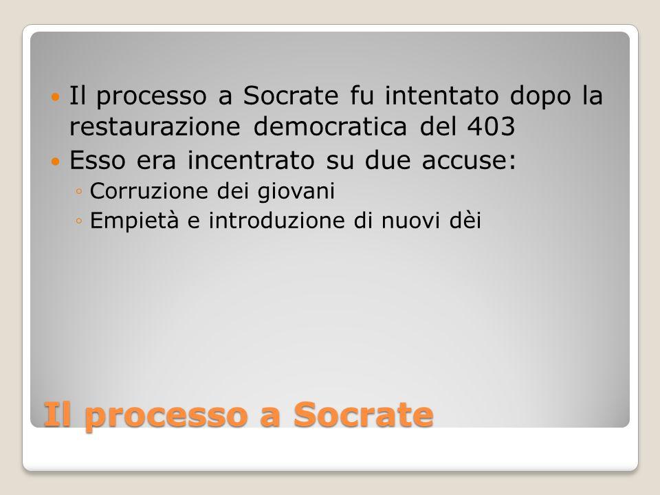Il processo a Socrate Il processo a Socrate fu intentato dopo la restaurazione democratica del 403 Esso era incentrato su due accuse: Corruzione dei g