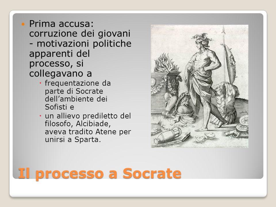 Il processo a Socrate Prima accusa: corruzione dei giovani - motivazioni politiche apparenti del processo, si collegavano a frequentazione da parte di