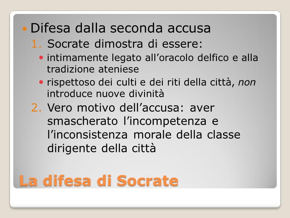 La difesa di Socrate Difesa dalla seconda accusa 1.Socrate dimostra di essere: intimamente legato alloracolo delfico e alla tradizione ateniese rispet