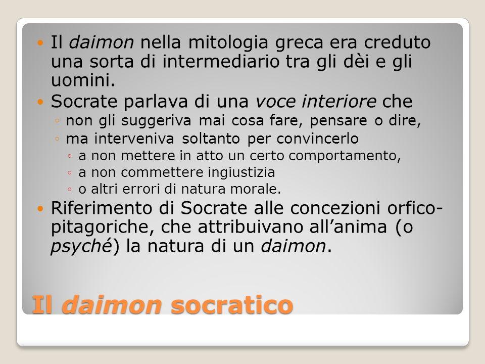 Il daimon socratico Il daimon nella mitologia greca era creduto una sorta di intermediario tra gli dèi e gli uomini. Socrate parlava di una voce inter