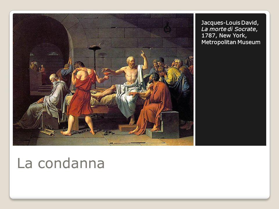 La condanna Jacques-Louis David, La morte di Socrate, 1787, New York, Metropolitan Museum