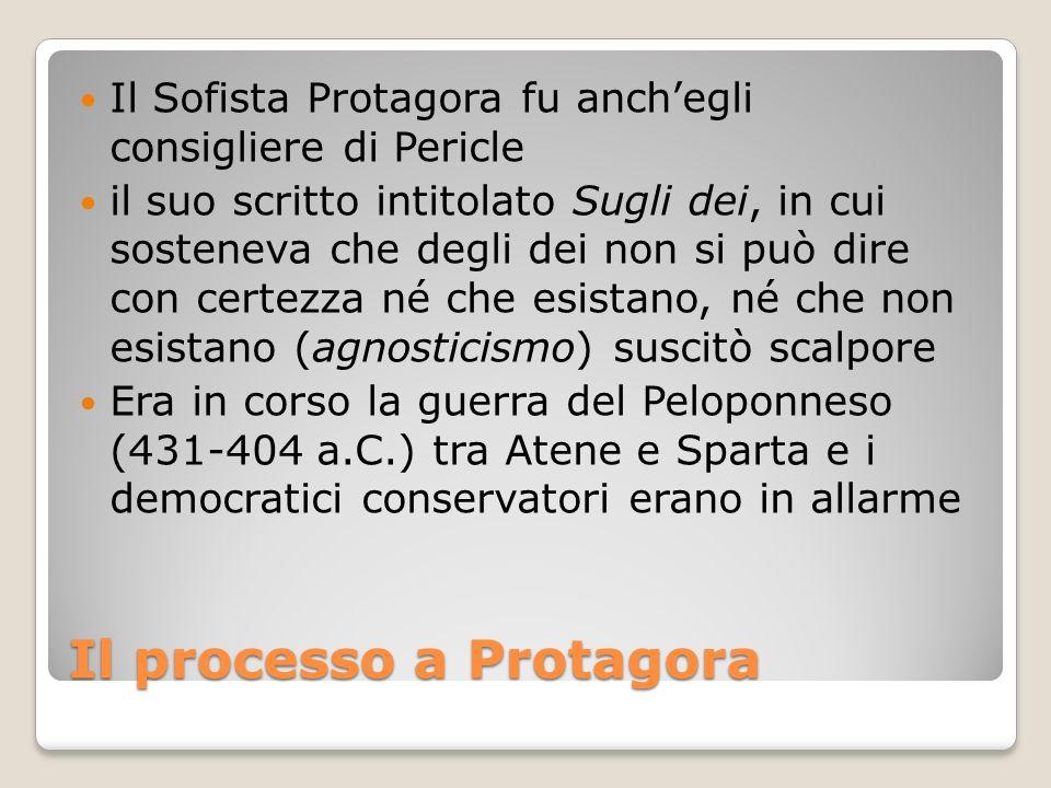 Il Sofista Protagora fu anchegli consigliere di Pericle il suo scritto intitolato Sugli dei, in cui sosteneva che degli dei non si può dire con certez