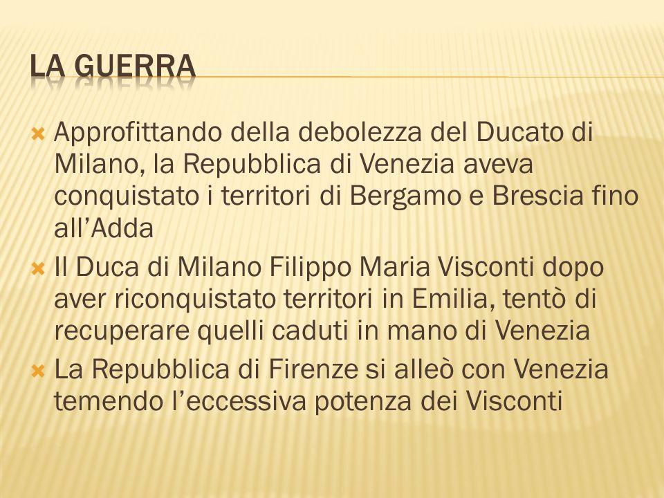 Approfittando della debolezza del Ducato di Milano, la Repubblica di Venezia aveva conquistato i territori di Bergamo e Brescia fino allAdda Il Duca d