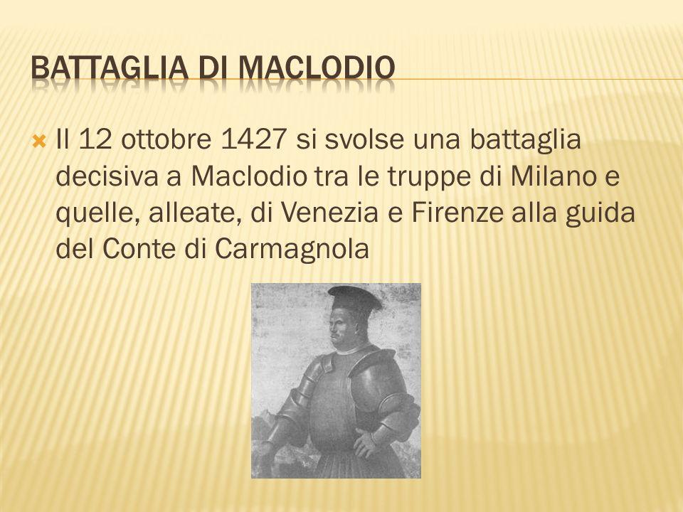 Il 12 ottobre 1427 si svolse una battaglia decisiva a Maclodio tra le truppe di Milano e quelle, alleate, di Venezia e Firenze alla guida del Conte di