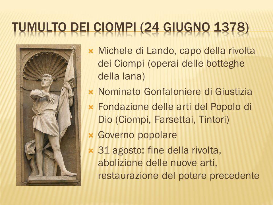 Michele di Lando, capo della rivolta dei Ciompi (operai delle botteghe della lana) Nominato Gonfaloniere di Giustizia Fondazione delle arti del Popolo
