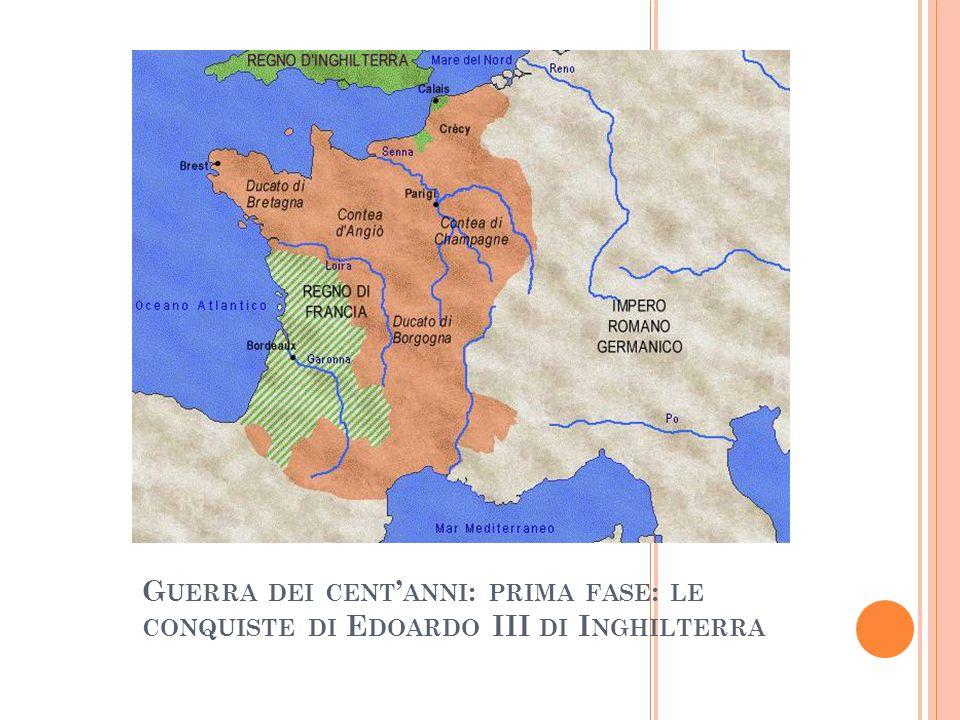 G UERRA DEI CENT ANNI : PRIMA FASE : LE CONQUISTE DI E DOARDO III DI I NGHILTERRA